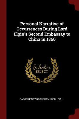 Personal Narrative of Occurrences During Lord Elgin's Second Embassay to China in 1860 by Baron Henry Brougham Loch Loch