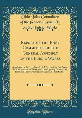 Report of the Joint Committee of the General Assembly on the Public Works by Ohio Joint Committee of the Gener Works image