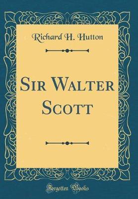 Sir Walter Scott (Classic Reprint) by Richard Holt Hutton image