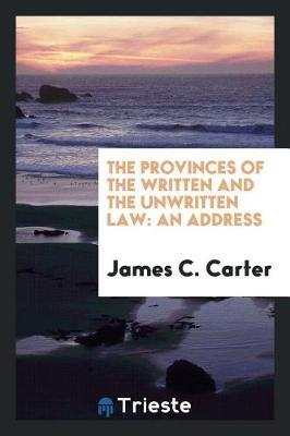 The Provinces of the Written and the Unwritten Law by James C Carter image