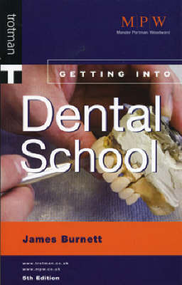 Getting into Dental School by James Lord Burnett