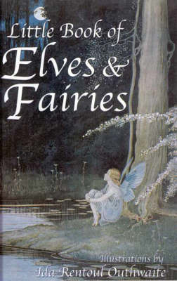 The Little Book of Elves and Fairies by Ida Rentoul Outhwaite