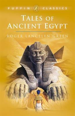 Tales of Ancient Egypt by Dr Roger Lancelyn Green