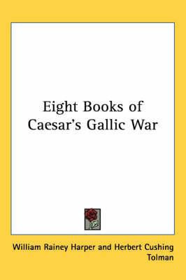 Eight Books of Caesar's Gallic War by Herbert Cushing Tolman