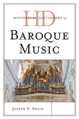 Historical Dictionary of Baroque Music by Joseph P. Swain