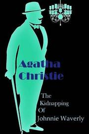 The Kidnapping of Johnnie Waverly by Agatha Christie image