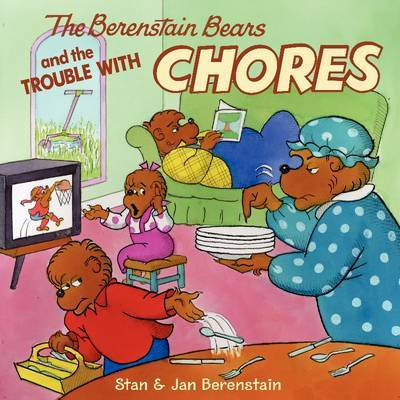The Berenstain Bears and the Trouble with Chores by Jan Berenstain