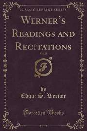 Werner's Readings and Recitations, Vol. 25 (Classic Reprint) by Edgar S. Werner