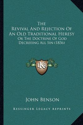 The Revival and Rejection of an Old Traditional Heresy: Or the Doctrine of God Decreeing All Sin (1836) by John Benson image