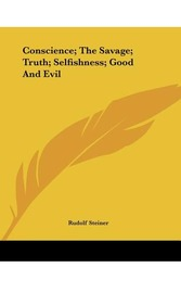 Conscience; The Savage; Truth; Selfishness; Good and Evil by Rudolf Steiner