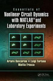 Essentials of Nonlinear Circuit Dynamics with MATLAB (R) and Laboratory Experiments by Artuno Buscarino