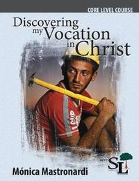 Discovering My Vocation in Christ by Monica Mastronardi De Fernandez