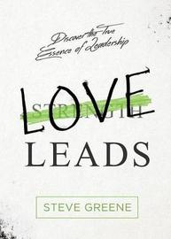 Love Leads by Steve Greene