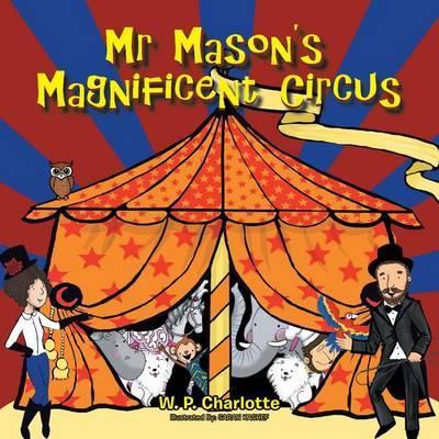 Mr. Mason's Magnificent Circus by W P Charlotte