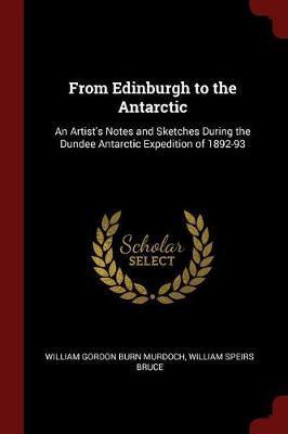 From Edinburgh to the Antarctic by William Gordon Burn Murdoch