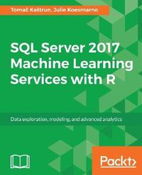 SQL Server 2017 Machine Learning Services with R by Julie Koesmarno