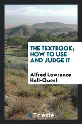 The Textbook, How to Use and Judge It by Alfred Lawrence Hall Quest