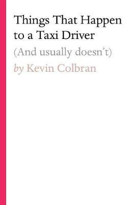 Things That Happen to a Taxi Driver by Kevin Colbran