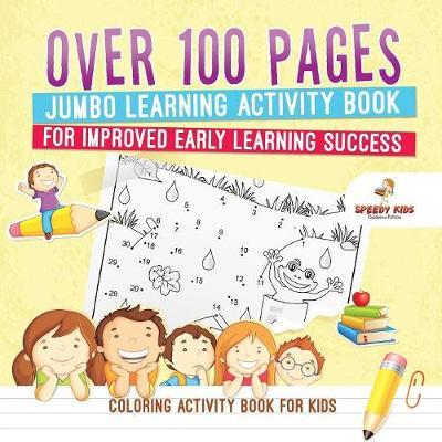 Coloring Activity Book For Kids Over 100 Pages Jumbo Learning Activity Book For Improved Early Learning Success Coloring And Dot To Dot Exercises Jupiter Kids Book In Stock Buy Now