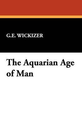 The Aquarian Age of Man by G E Wickizer image