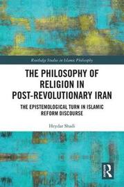 The Philosophy of Religion in Post-Revolutionary Iran by Heydar Shadi