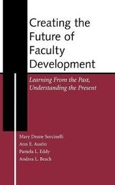 Creating the Future of Faculty Development by Mary Deane Sorcinelli