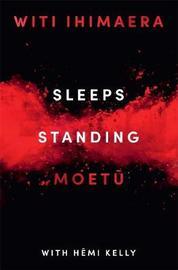 Sleeps Standing by Witi Ihimaera