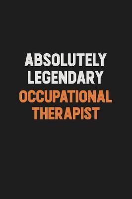 Absolutely Legendary Occupational Therapist by Camila Cooper