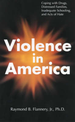 Violence in America: Coping with Drugs, Distressed Families, Inadequate Schooling and Acts of Hate by Raymond B. Flannery image