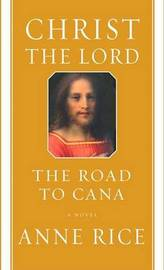 Christ the Lord: The Road to Cana by Anne Rice image