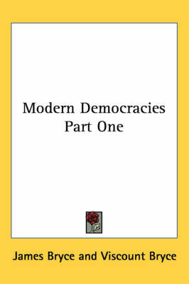 Modern Democracies Part One by James Bryce