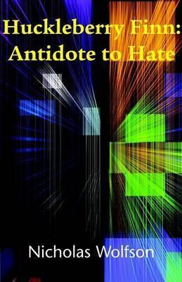 Huckleberry Finn: Antidote to Hate by Nicholas Wolfson