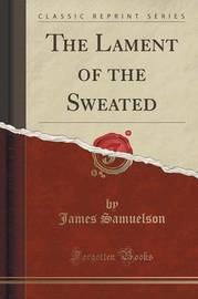 The Lament of the Sweated (Classic Reprint) by James Samuelson
