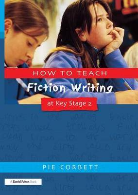 How to Teach Fiction Writing at Key Stage 2 by Pie Corbett image