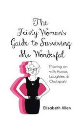 The Feisty Woman's Guide to Surviving Mr. Wonderful by Elizabeth Allen