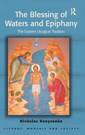 The Blessing of Waters and Epiphany by Nicholas E Denysenko