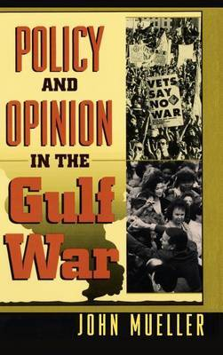Policy and Opinion in the Gulf War by John E Mueller
