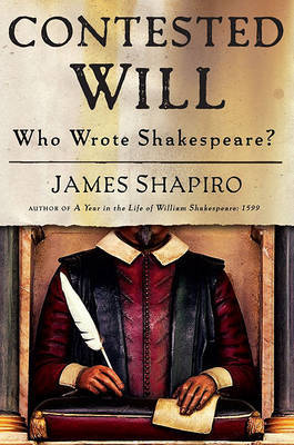 Contested Will: Who Wrote Shakespeare? by Professor James Shapiro