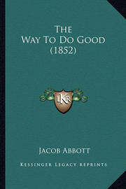The Way to Do Good (1852) by Jacob Abbott