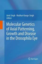 Molecular Genetics of Axial Patterning, Growth and Disease in the Drosophila Eye