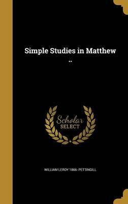 Simple Studies in Matthew .. by William Leroy 1866- Pettingill