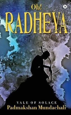Oh! Radheya by Padmakshan Mundachali