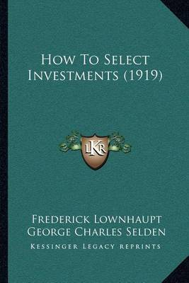 How to Select Investments (1919) by Frederick Lownhaupt image