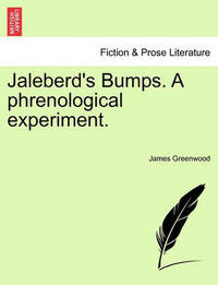 Jaleberd's Bumps. a Phrenological Experiment. by James Greenwood