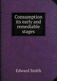 Consumption Its Early and Remediable Stages by Professor Edward Smith image