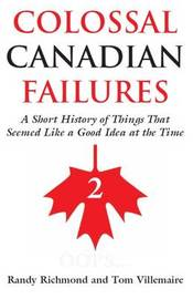 Colossal Canadian Failures 2 by Randy Richmond