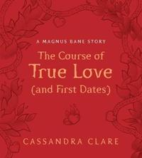 The Course of True Love (and First Dates) by Cassandra Clare