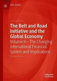 The Belt and Road Initiative and the Global Economy by John Joshua