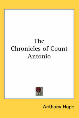 The Chronicles of Count Antonio by Anthony Hope image