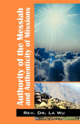Authority of the Messiah and Authenticity of Missions by Rev Dr La Wu